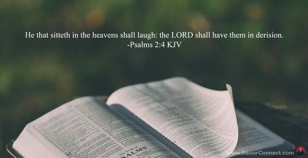 Psalms 2:4 KJV